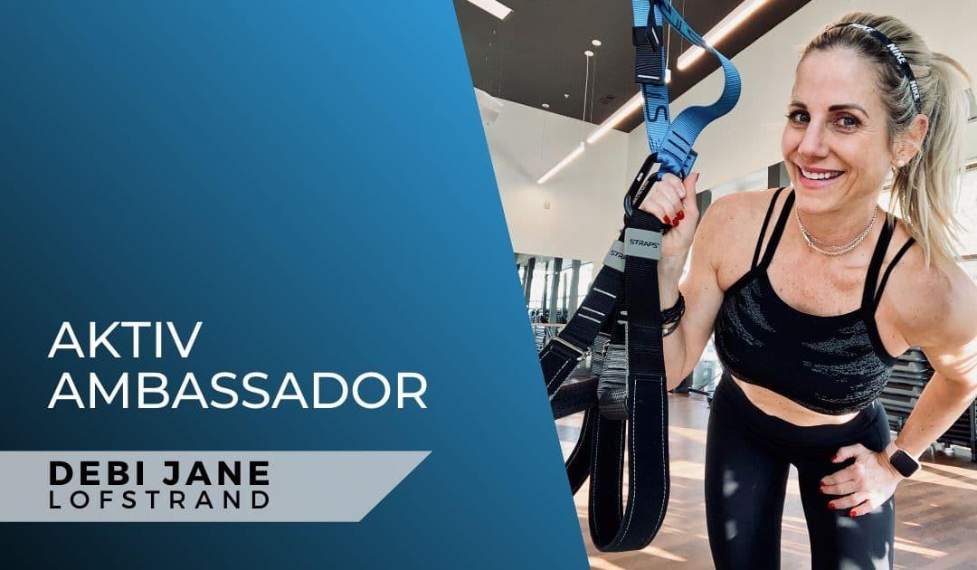 Meet Aktiv Ambassador, Debi Lofstrand